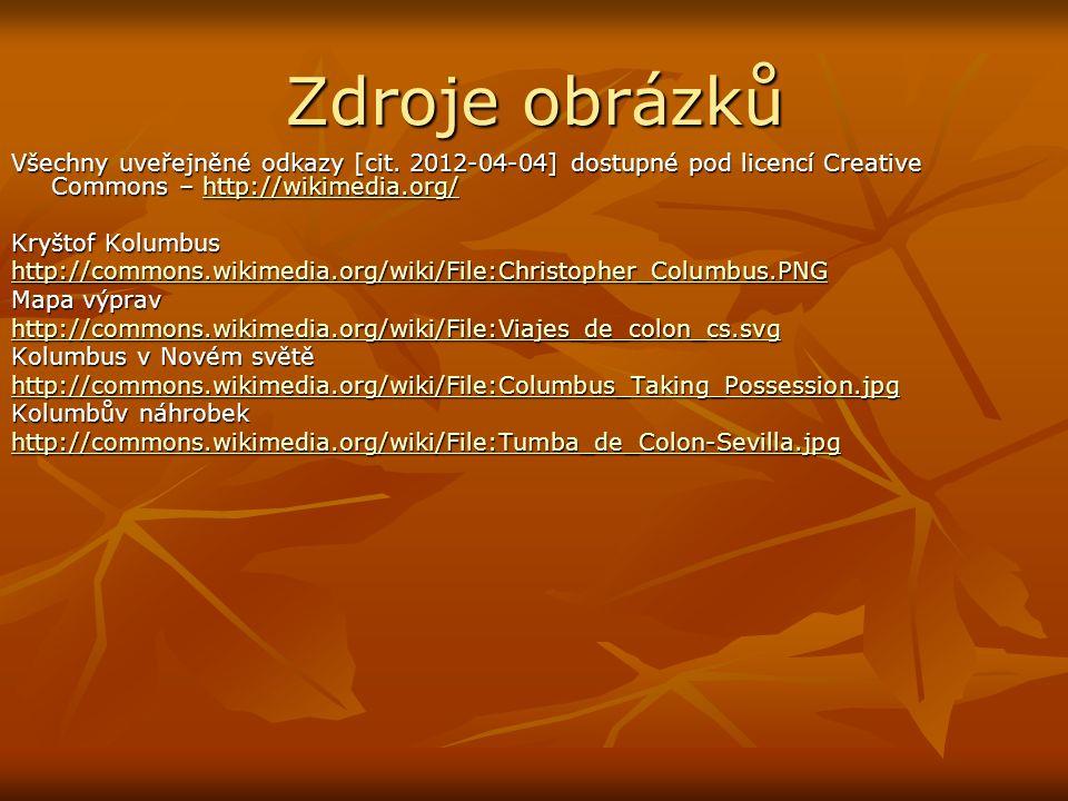 Zdroje obrázků Všechny uveřejněné odkazy [cit. 2012-04-04] dostupné pod licencí Creative Commons – http://wikimedia.org/